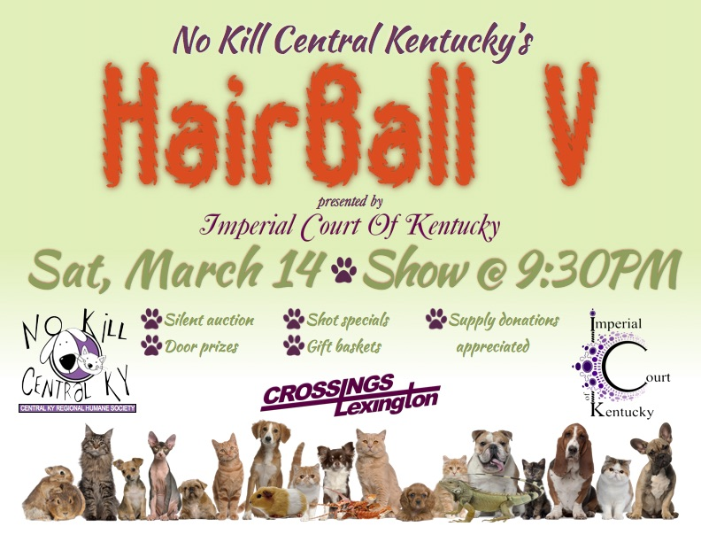 Join us for an evening of tough drag with a hint of glamor as we come together to raise funds for the No Kill Central KY Regional Humane Society, Inc., a regional, humane animal assistance shelter in Lancaster, Kentucky. It's for all of our furry friends! Saturday, March 14, 2015 Crossings Lexington Show @ 9:30 PM