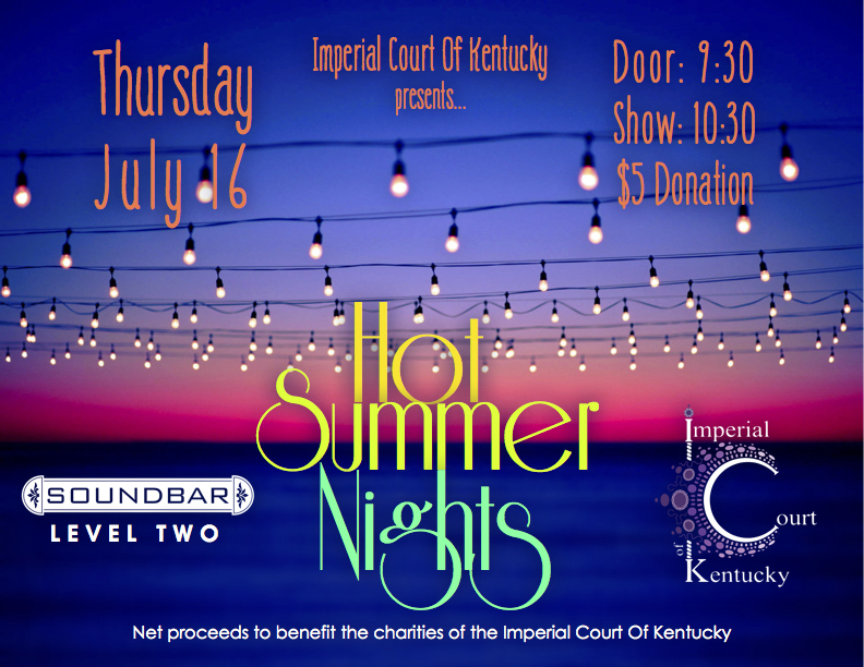 The summer draws on and the evenings get sultry as the sun starts to set a little lower each evening—perfect for laying back, sharing good times, and watching some evening entertainment! Join us as we celebrate in the heat of the nights of the summertime. Net proceeds to benefit the charities of the Imperial Court Of Kentucky. Thursday, July 16, 2015 Soundbar Lexington Door: 9:30 PM, Show: 10:30 PM $5 Door Donation