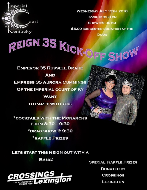 Join the Imperial Court of Kentucky's Emperor 35 Russell Drake and Empress 35 Aurora Cummings as we kick off our reign with some cocktails and a little show, and a few little prizes. Door opens at 8:30 and show starts at 9:30. $5.00 donation at the door. We hope to see everyone there.