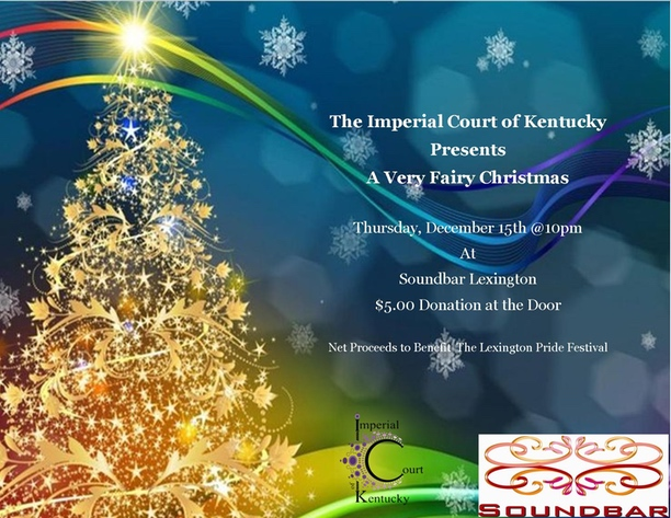 Merry Christmas from the Imperial Court of Kentucky! We invite everyone to join us as we team up with the Pride Community Services Organization to support the 2017 Lexington Pride Festival! A night of frivolity awaits all who bring their Christmas cheer to Soundbar Lexington! Don't miss it! Thursday, December 15, 2016 Soundbar Lexington $5 Door Donation @ 9PM Show @ 10PM